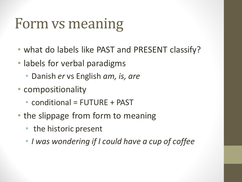 Form vs meaning what do labels like PAST and PRESENT classify.