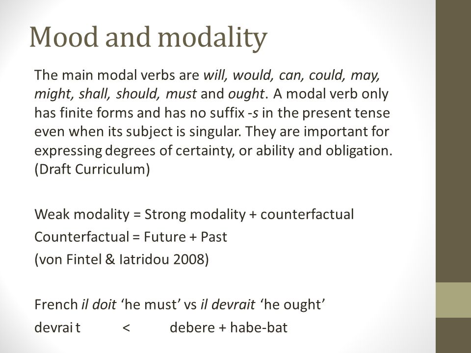 Mood and modality The main modal verbs are will, would, can, could, may, might, shall, should, must and ought.