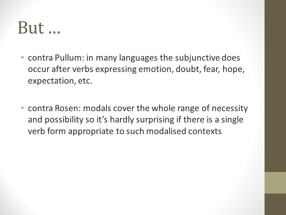 But … contra Pullum: in many languages the subjunctive does occur after verbs expressing emotion, doubt, fear, hope, expectation, etc.