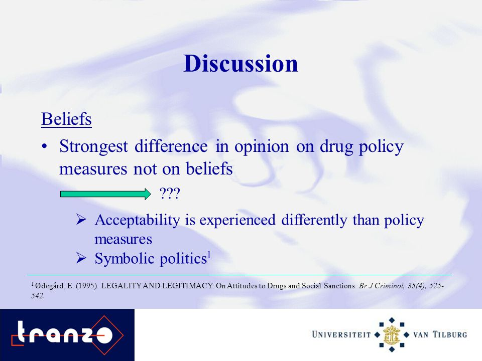 Discussion Beliefs Strongest difference in opinion on drug policy measures not on beliefs .