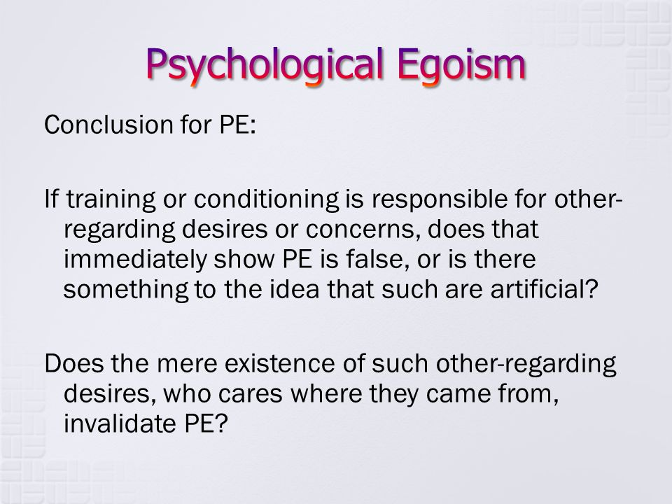 Conclusion for PE: If training or conditioning is responsible for other- regarding desires or concerns, does that immediately show PE is false, or is
