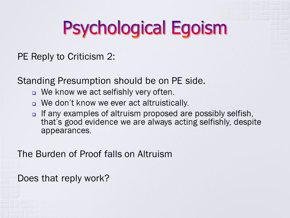 PE Reply to Criticism 2: Standing Presumption should be on PE side.  We know we act selfishly very often.  We don't know we ever act altruistically.