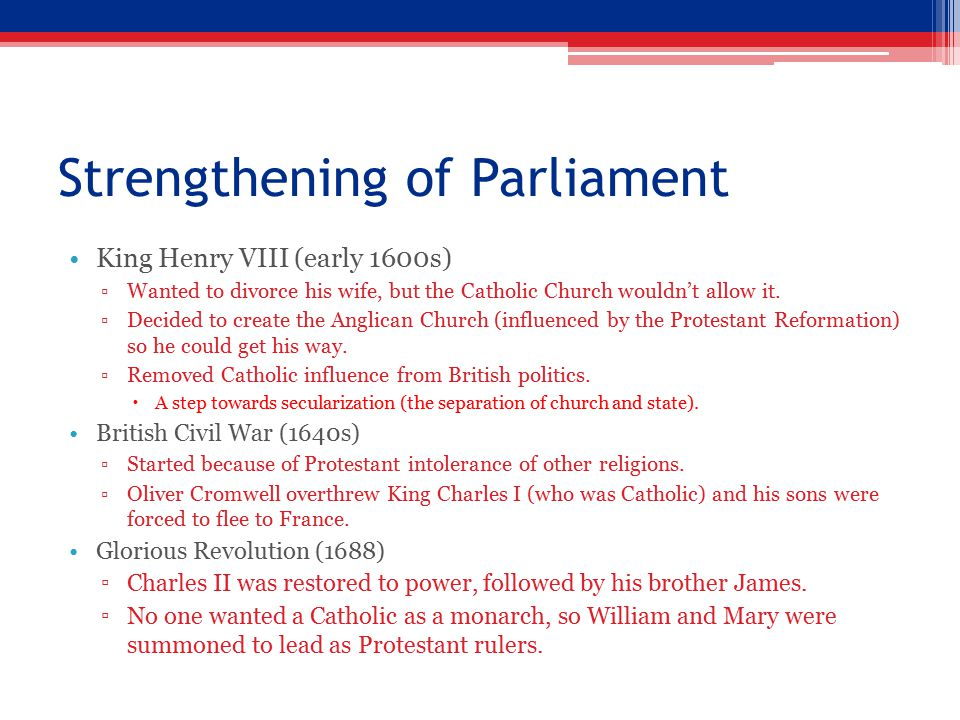 Strengthening of Parliament King Henry VIII (early 1600s) ▫Wanted to divorce his wife, but the Catholic Church wouldn't allow it.