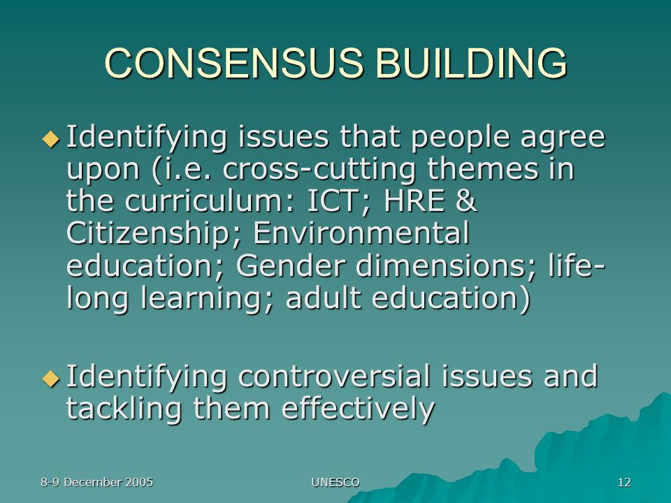 8-9 December 2005 UNESCO 12 CONSENSUS BUILDING  Identifying issues that people agree upon (i.e.