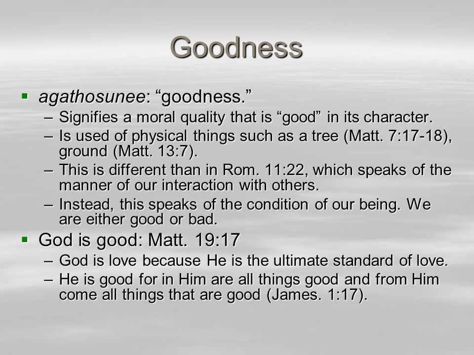 Goodness  agathosunee: goodness. –Signifies a moral quality that is good in its character.
