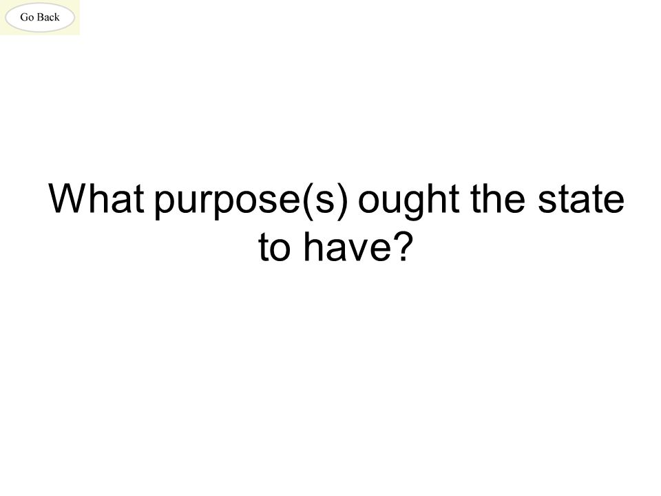 What purpose(s) ought the state to have