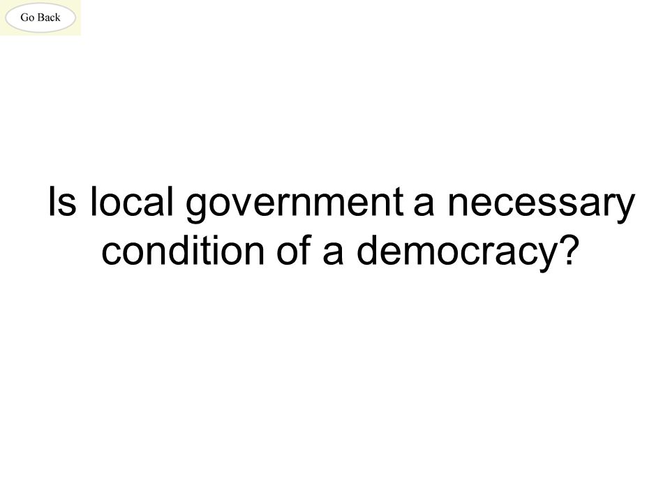Is local government a necessary condition of a democracy?