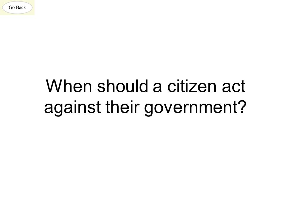 When should a citizen act against their government?