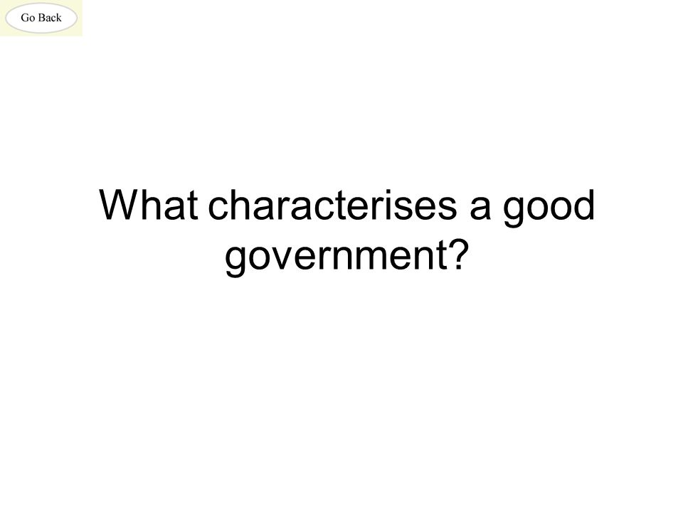 What characterises a good government?