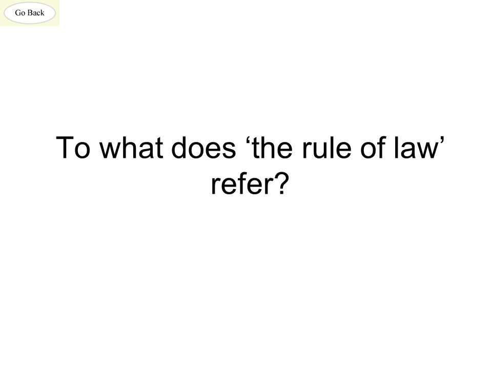 To what does 'the rule of law' refer?