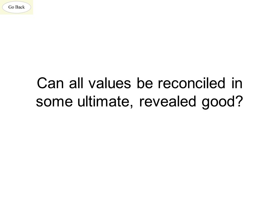 Can all values be reconciled in some ultimate, revealed good?