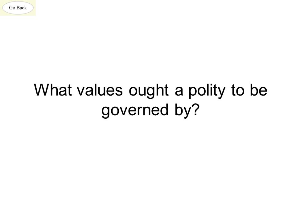 What values ought a polity to be governed by