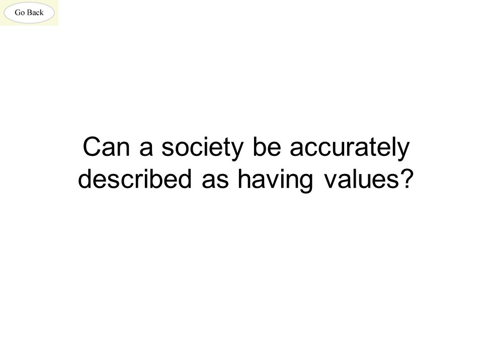 Can a society be accurately described as having values
