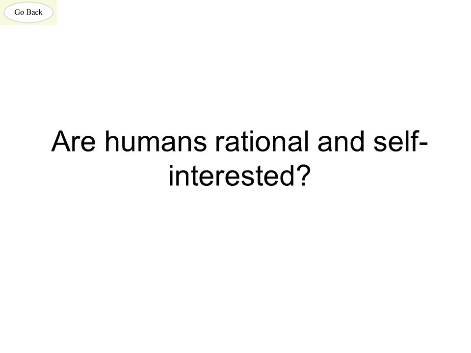 Are humans rational and self- interested?