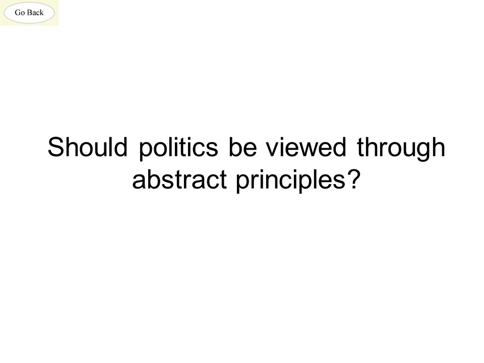 Should politics be viewed through abstract principles