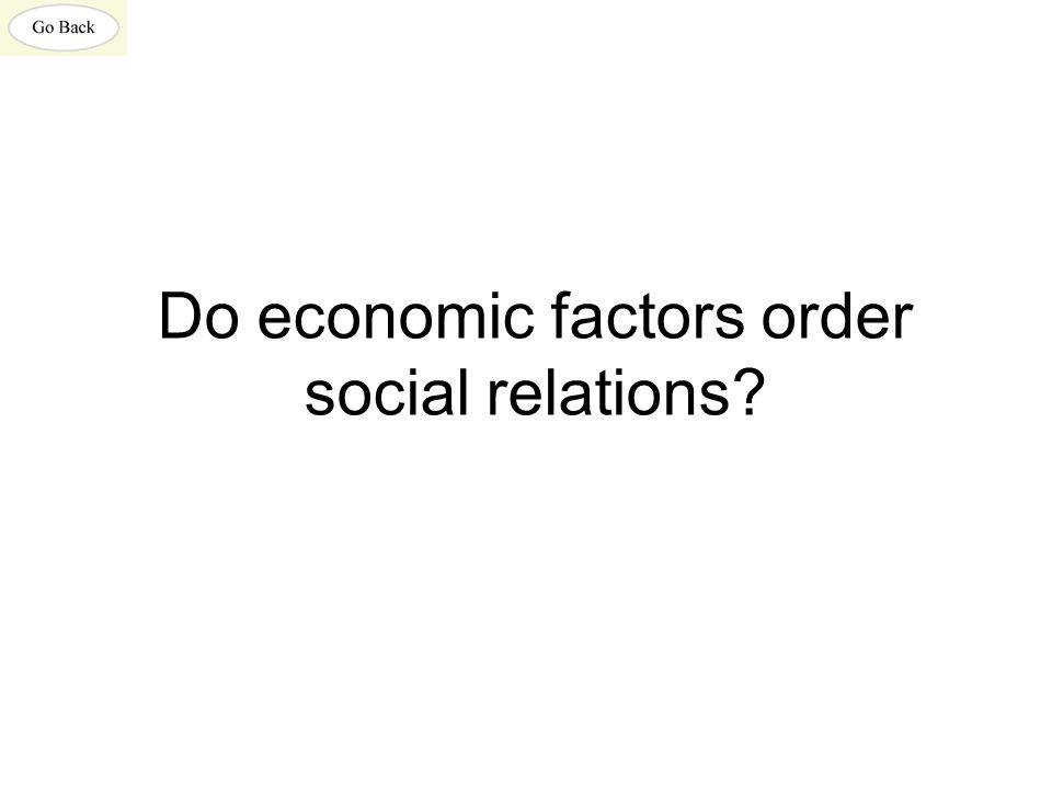 Do economic factors order social relations