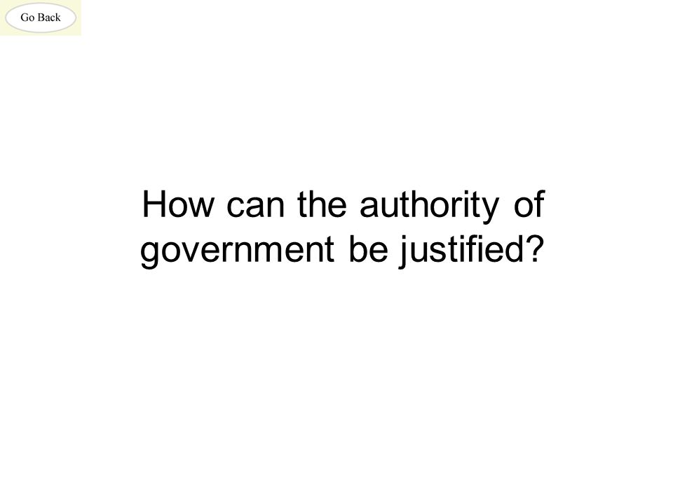 How can the authority of government be justified?