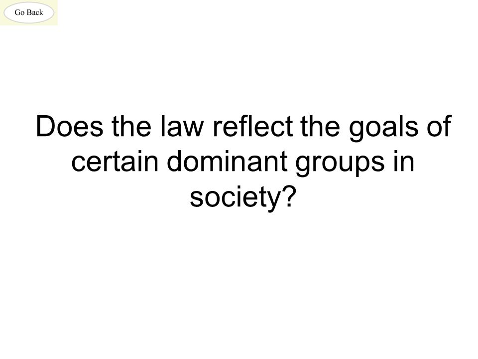 Does the law reflect the goals of certain dominant groups in society