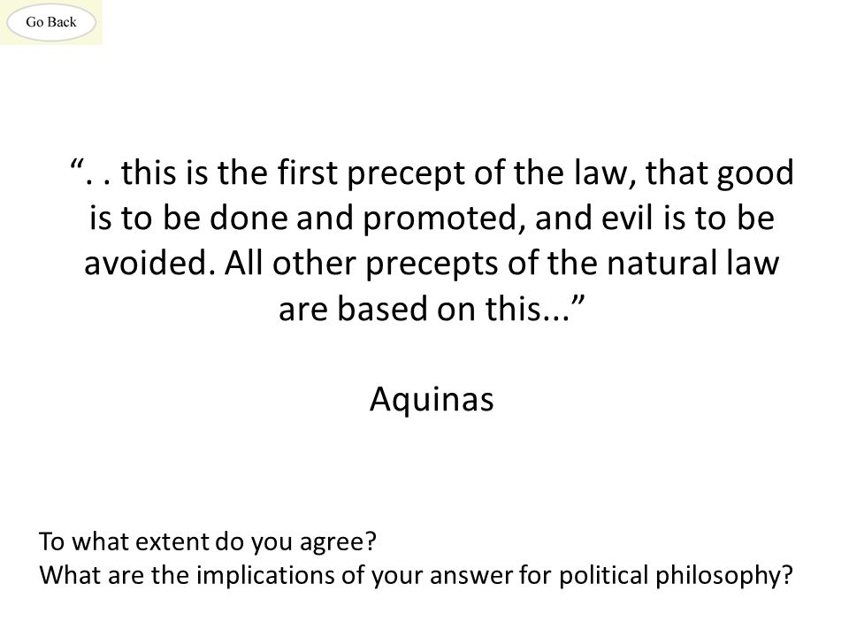 """"""".. this is the first precept of the law, that good is to be done and promoted, and evil is to be avoided. All other precepts of the natural law are b"""
