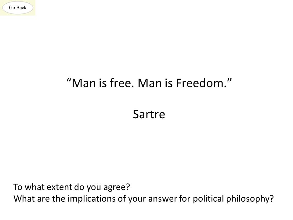Man is free. Man is Freedom. Sartre To what extent do you agree.
