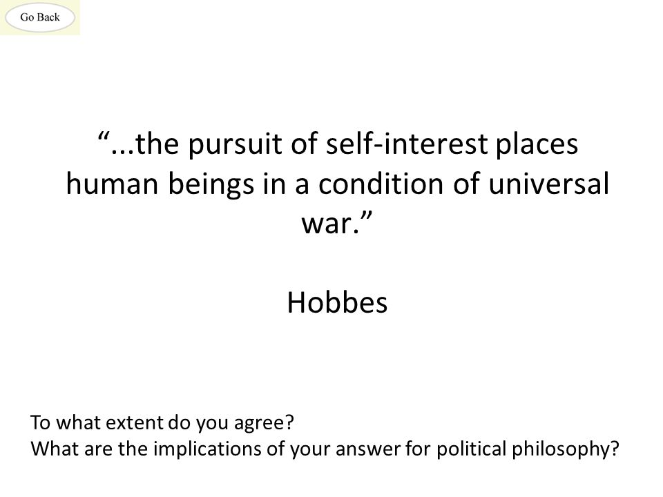 ...the pursuit of self-interest places human beings in a condition of universal war. Hobbes To what extent do you agree.