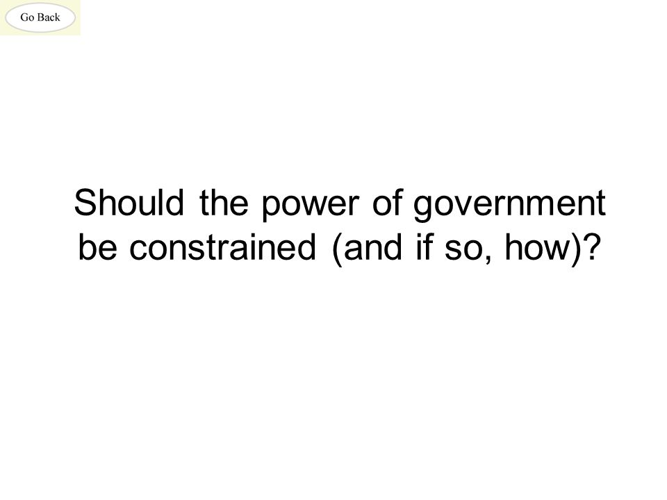 Should the power of government be constrained (and if so, how)?