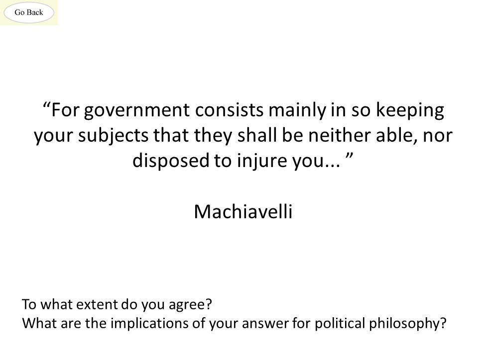For government consists mainly in so keeping your subjects that they shall be neither able, nor disposed to injure you...