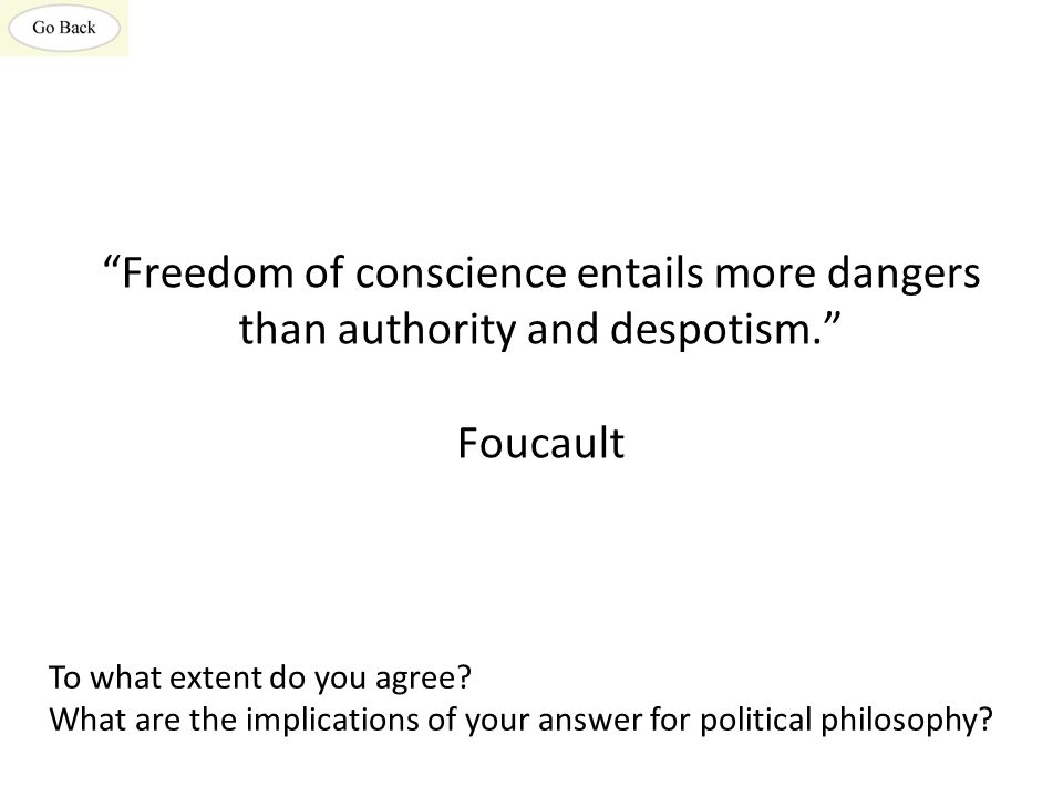 Freedom of conscience entails more dangers than authority and despotism. Foucault To what extent do you agree.