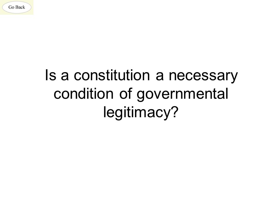 Is a constitution a necessary condition of governmental legitimacy