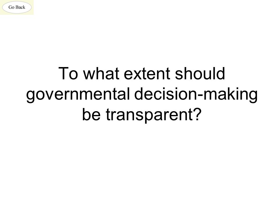 To what extent should governmental decision-making be transparent?