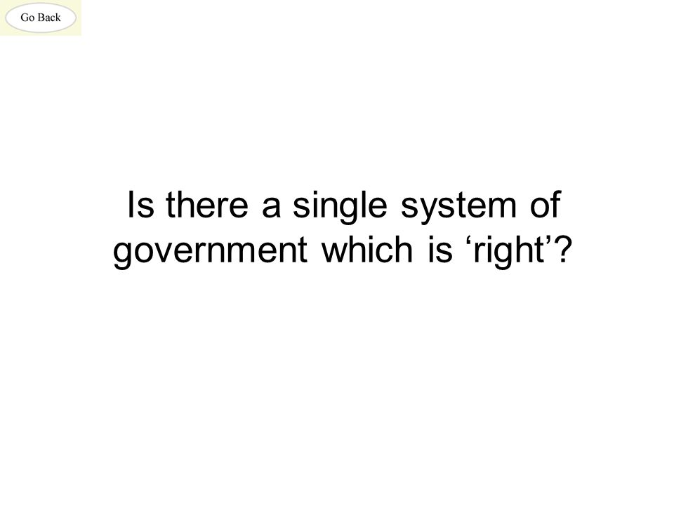 Is there a single system of government which is 'right'?