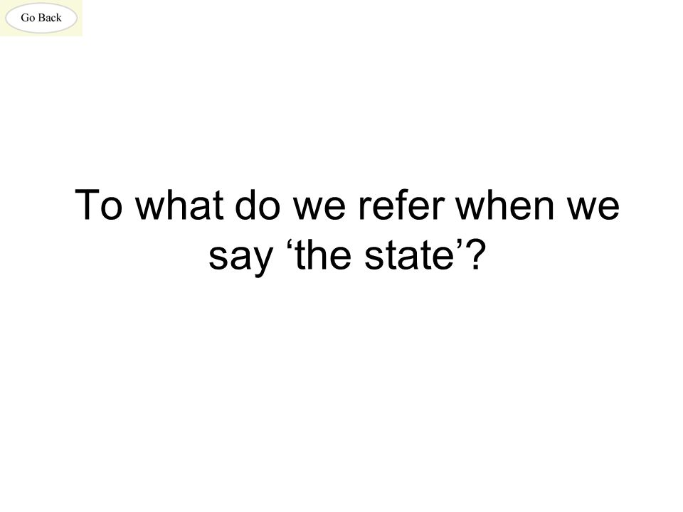 To what do we refer when we say 'the state'?