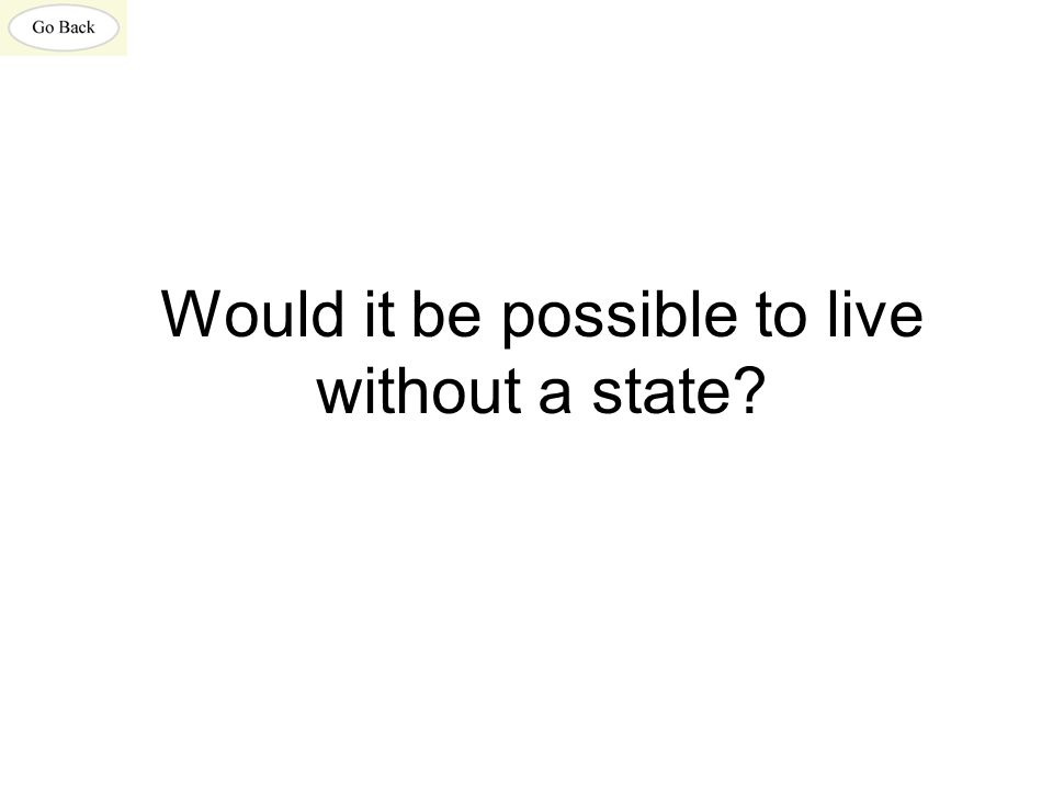 Would it be possible to live without a state