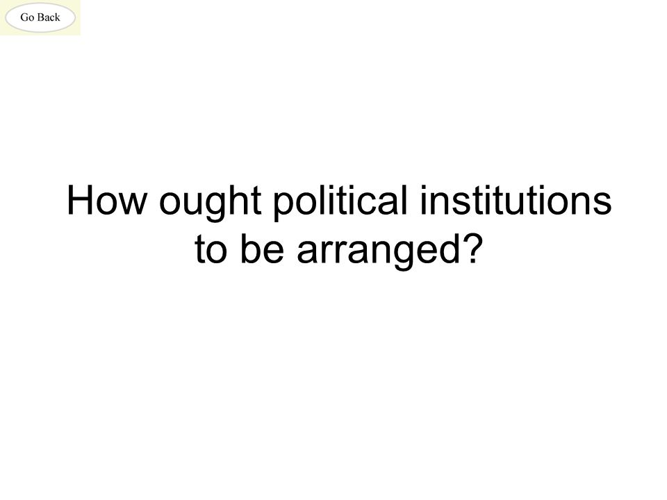 How ought political institutions to be arranged?