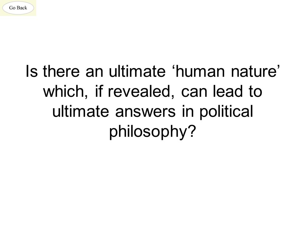 Is there an ultimate 'human nature' which, if revealed, can lead to ultimate answers in political philosophy