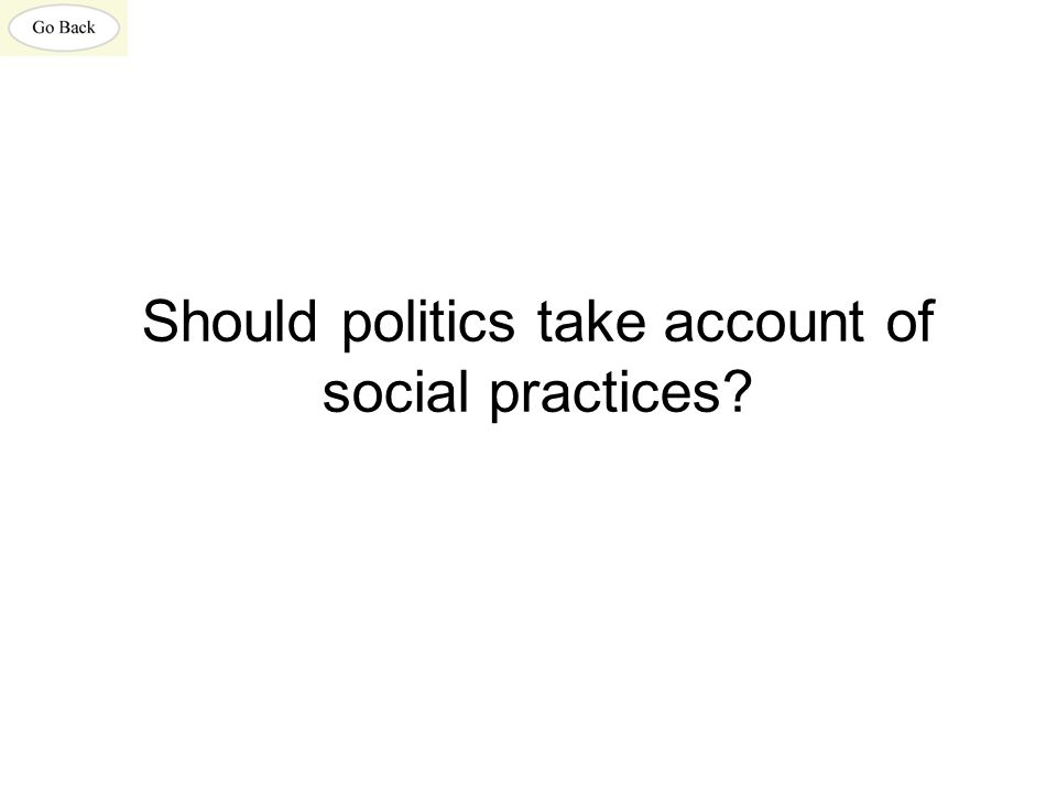 Should politics take account of social practices?