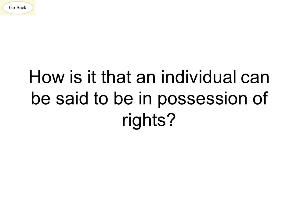 How is it that an individual can be said to be in possession of rights?