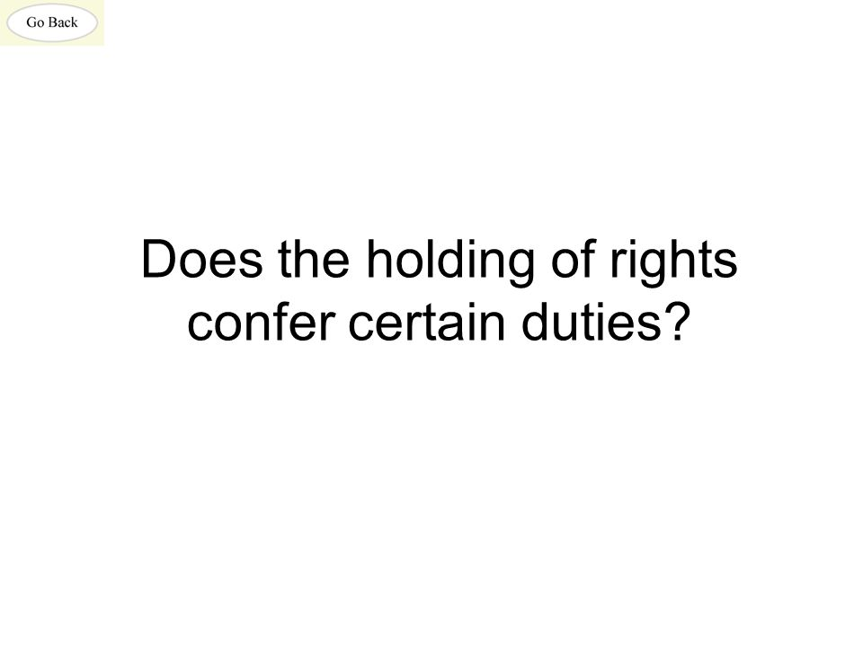 Does the holding of rights confer certain duties?