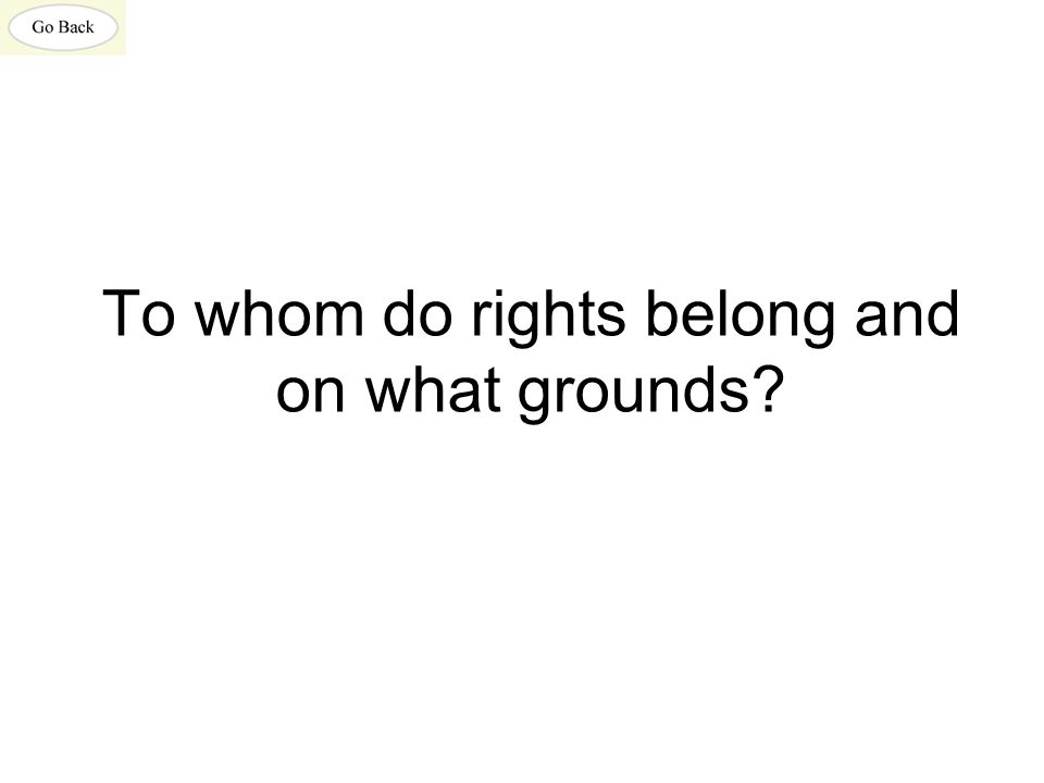 To whom do rights belong and on what grounds?