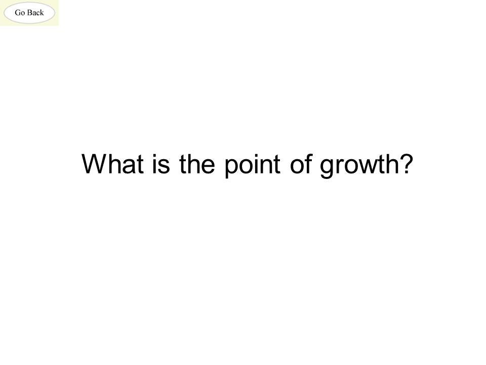 What is the point of growth