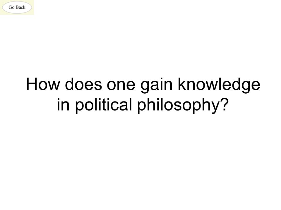 How does one gain knowledge in political philosophy?