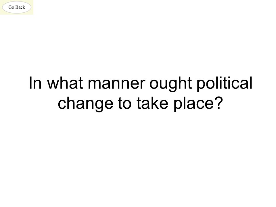 In what manner ought political change to take place?