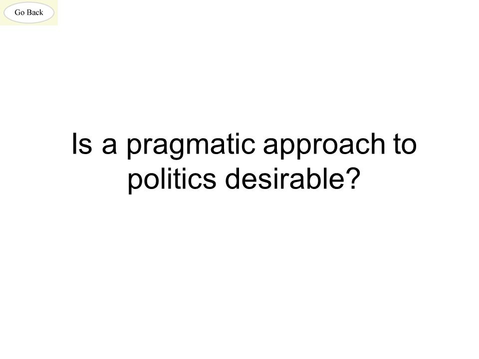 Is a pragmatic approach to politics desirable