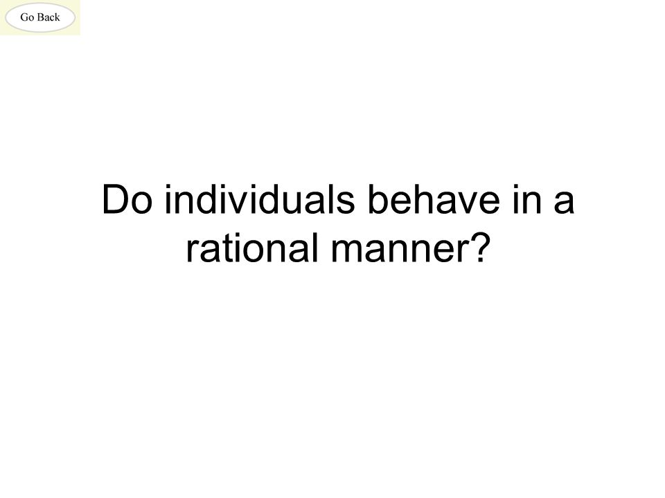 Do individuals behave in a rational manner