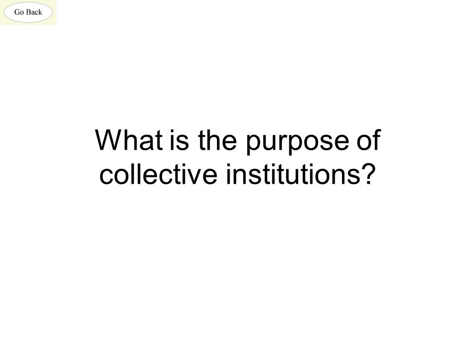 What is the purpose of collective institutions?