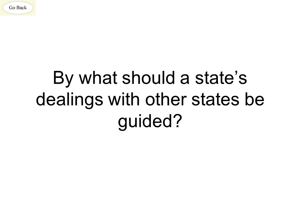 By what should a state's dealings with other states be guided