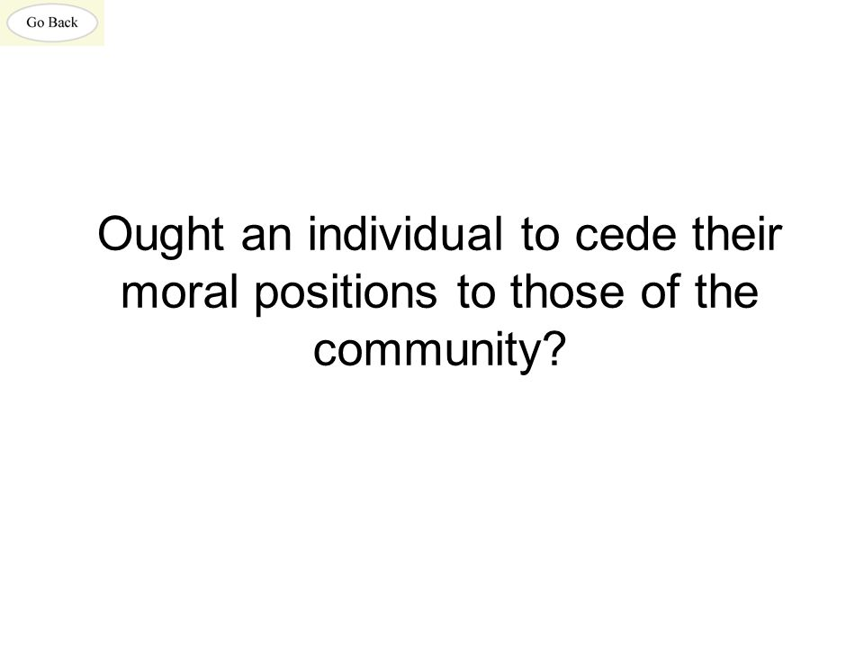 Ought an individual to cede their moral positions to those of the community?