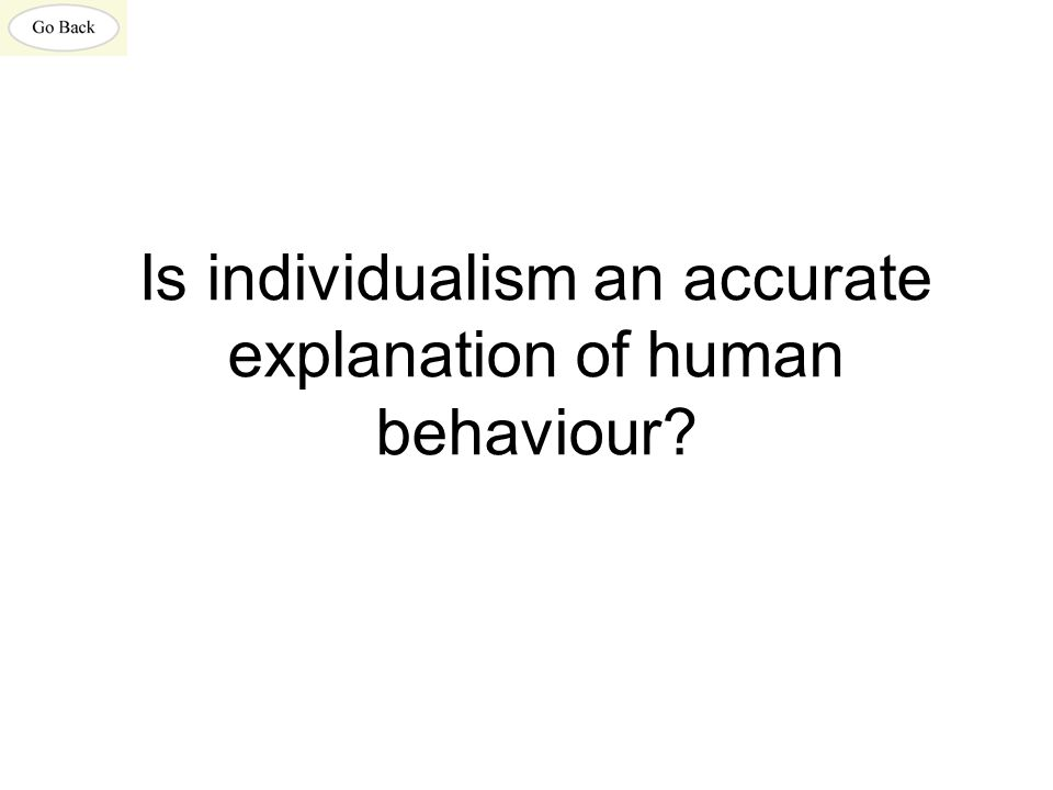 Is individualism an accurate explanation of human behaviour?