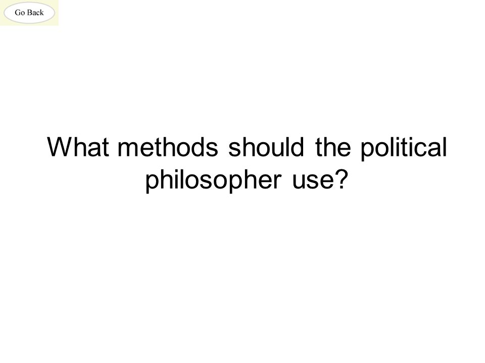 What methods should the political philosopher use?