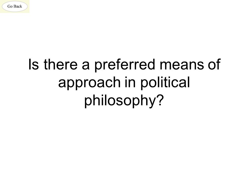 Is there a preferred means of approach in political philosophy